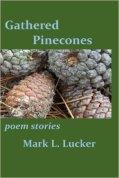 http://www.amazon.com/Gathered-Pinecones-stories-Mark-Lucker/dp/1517595940/ref=asap_bc?ie=UTF8