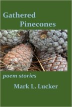http://www.amazon.com/Gathered-Pinecones-stories-Mark-Lucker/dp/1517595940/ref=asap_bc?ie=UTF8